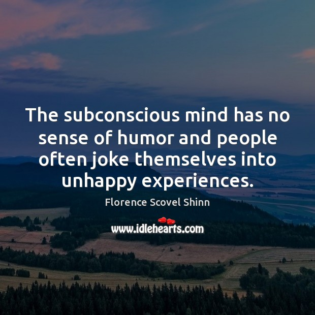 The subconscious mind has no sense of humor and people often joke Image