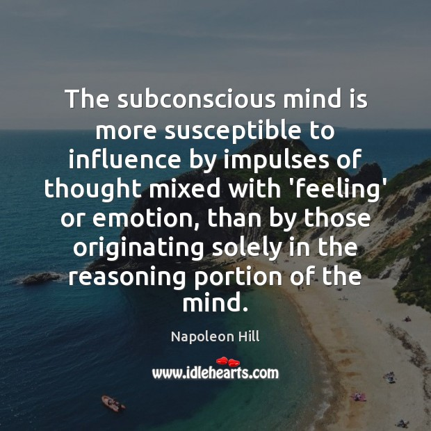The subconscious mind is more susceptible to influence by impulses of thought Image