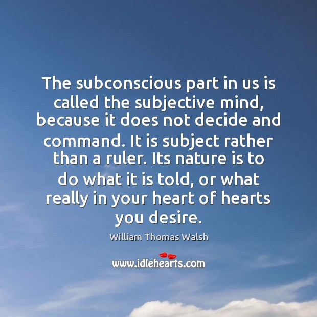 The subconscious part in us is called the subjective mind, because it Image