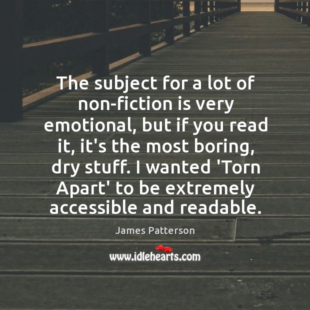 The subject for a lot of non-fiction is very emotional, but if Image
