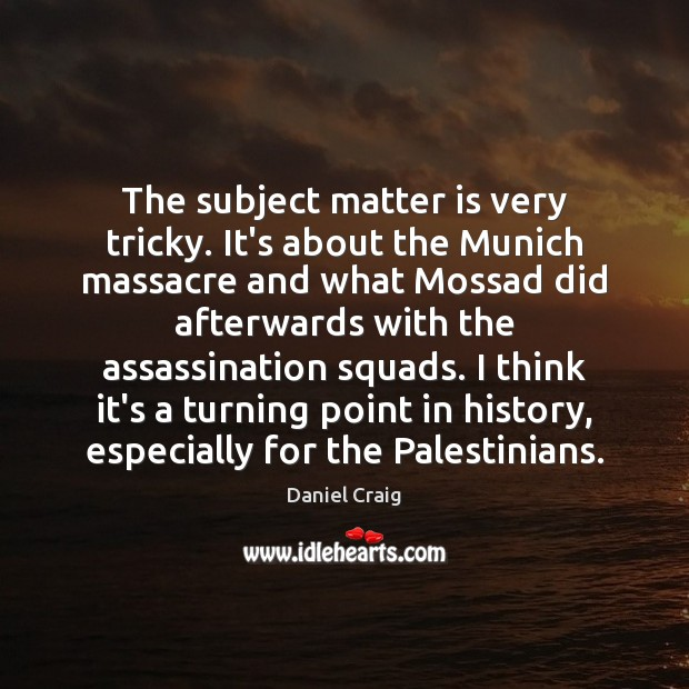The subject matter is very tricky. It's about the Munich massacre and Image