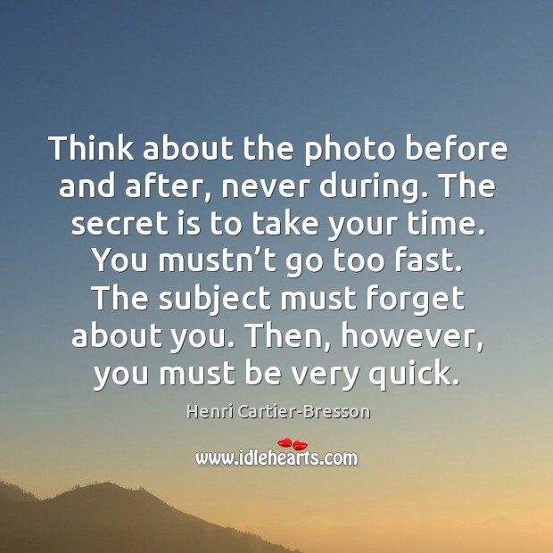Image, The subject must forget about you. Then, however, you must be very quick.