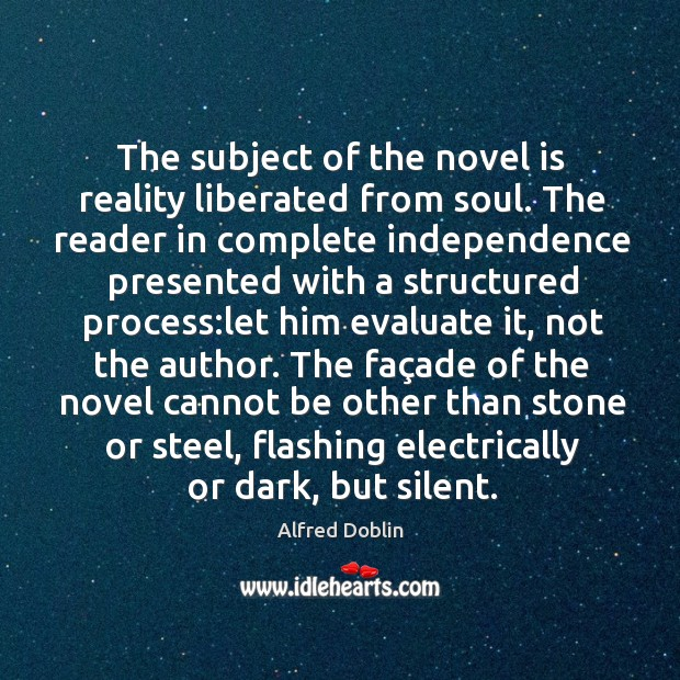 The subject of the novel is reality liberated from soul. The reader Image