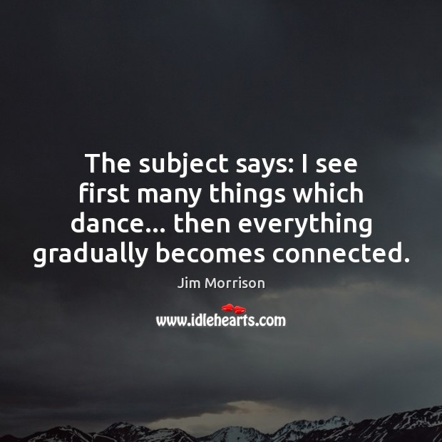 Image, The subject says: I see first many things which dance… then everything