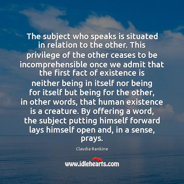 The subject who speaks is situated in relation to the other. This Claudia Rankine Picture Quote