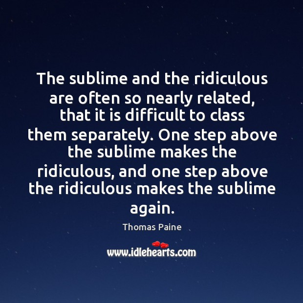 Image, The sublime and the ridiculous are often so nearly related, that it is difficult to class them separately.