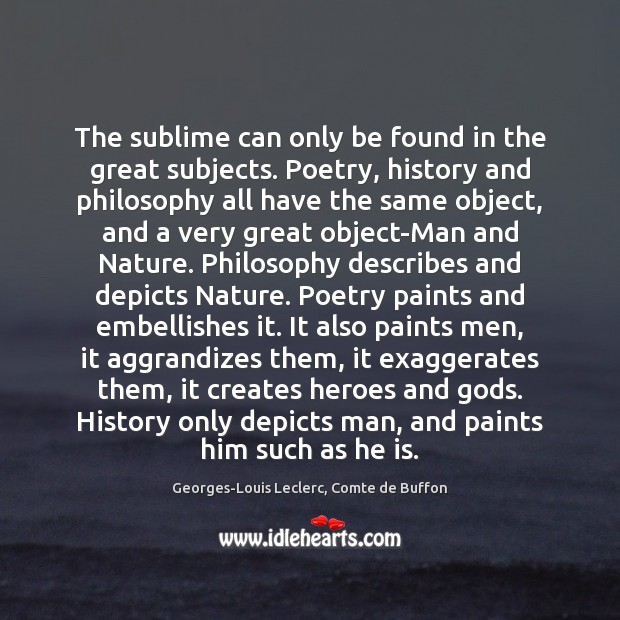 The sublime can only be found in the great subjects. Poetry, history Image