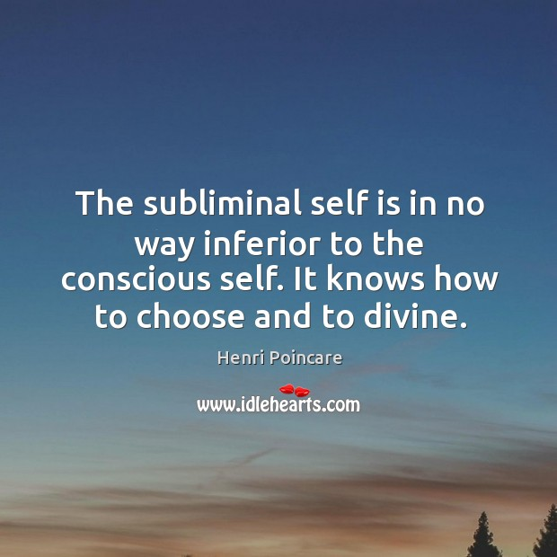 The subliminal self is in no way inferior to the conscious self. Image