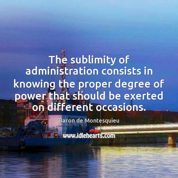Image, The sublimity of administration consists in knowing the proper degree of power