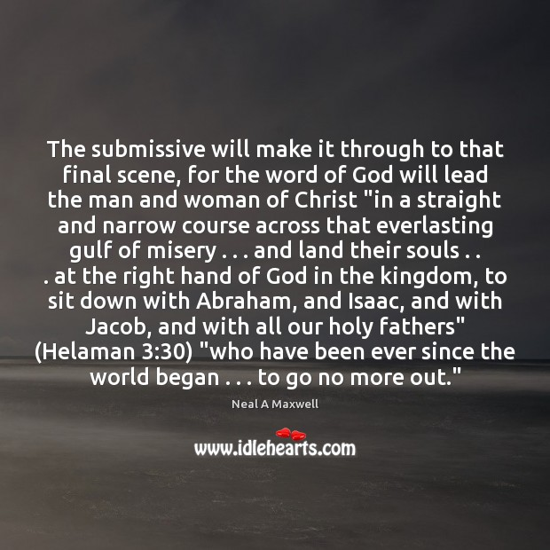 The submissive will make it through to that final scene, for the Neal A Maxwell Picture Quote