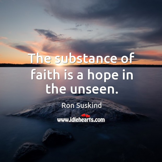 The substance of faith is a hope in the unseen. Image