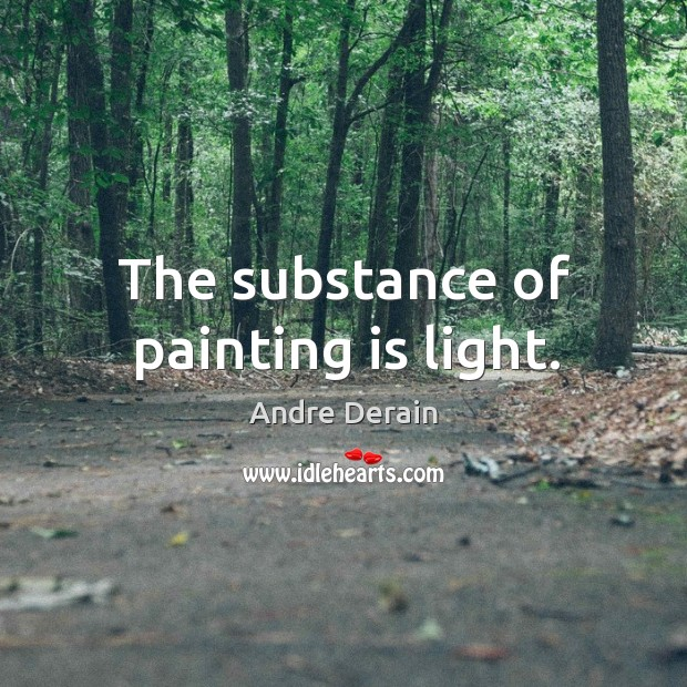 Image, The substance of painting is light.