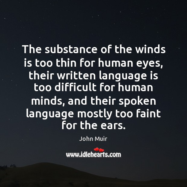 The substance of the winds is too thin for human eyes, their John Muir Picture Quote