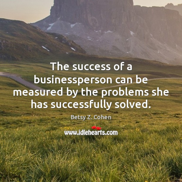 Image, The success of a businessperson can be measured by the problems she