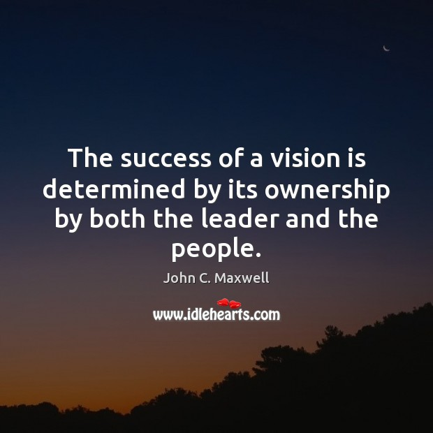 The success of a vision is determined by its ownership by both the leader and the people. Image