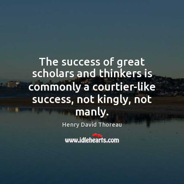 The success of great scholars and thinkers is commonly a courtier-like success, Image