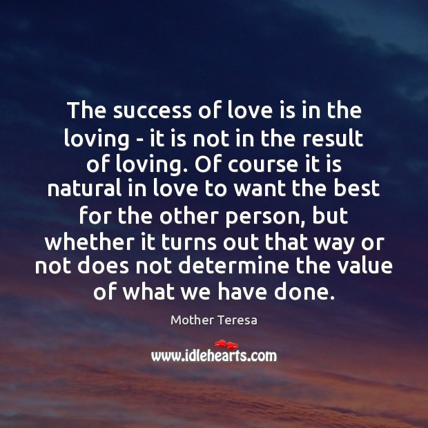 Image, The success of love is in the loving – it is not