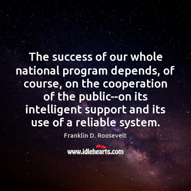 The success of our whole national program depends, of course, on the Franklin D. Roosevelt Picture Quote