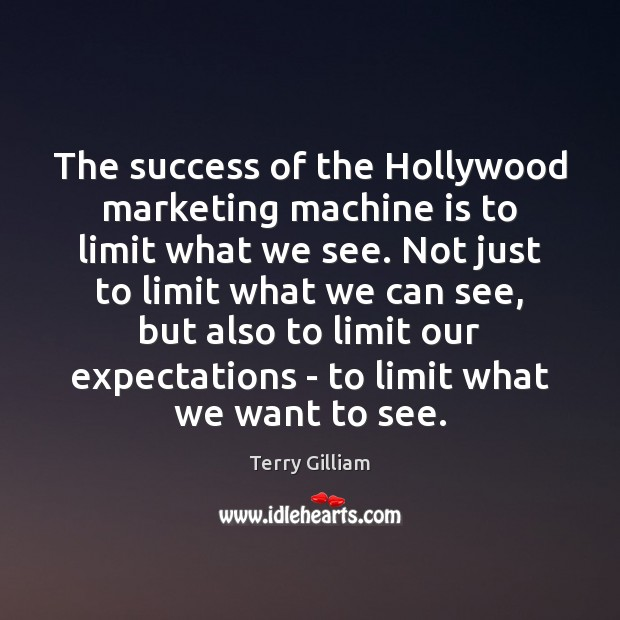 The success of the Hollywood marketing machine is to limit what we Image