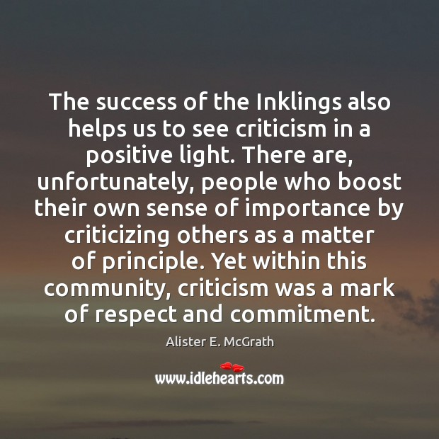 The success of the Inklings also helps us to see criticism in Alister E. McGrath Picture Quote