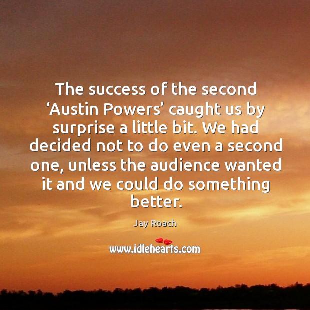 Image, The success of the second 'austin powers' caught us by surprise a little bit.