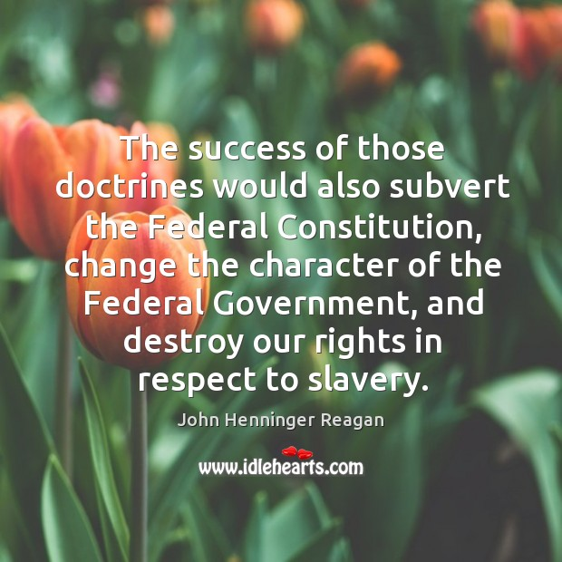 The success of those doctrines would also subvert the federal constitution Image