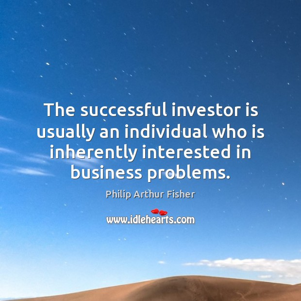 The successful investor is usually an individual who is inherently interested in Philip Arthur Fisher Picture Quote