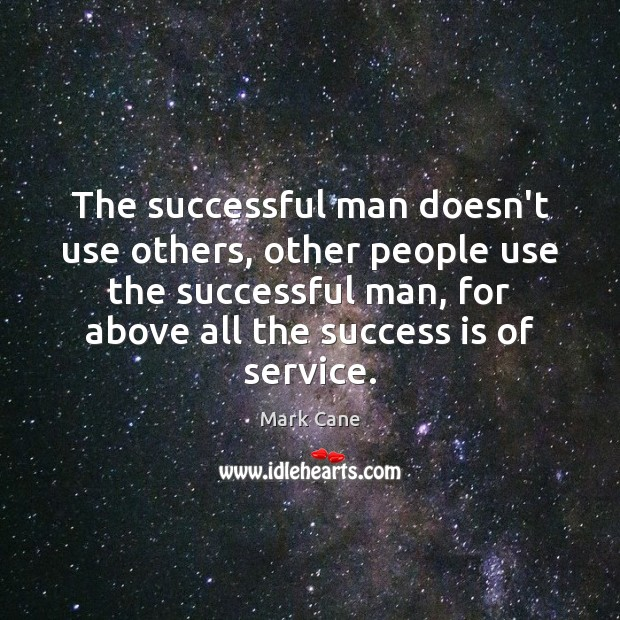 The successful man doesn't use others, other people use the successful man, Mark Cane Picture Quote