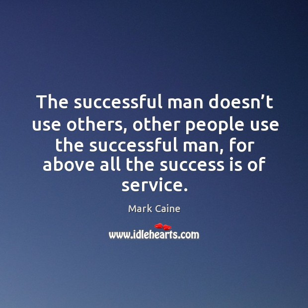 Image, The successful man doesn't use others, other people use the successful man