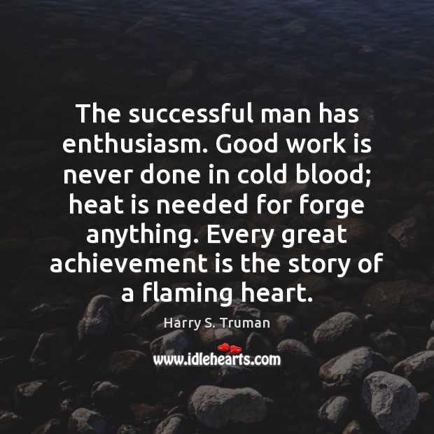 The successful man has enthusiasm. Good work is never done in cold Achievement Quotes Image