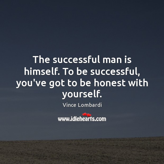 The successful man is himself. To be successful, you've got to be honest with yourself. Image