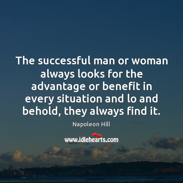 The successful man or woman always looks for the advantage or benefit Image