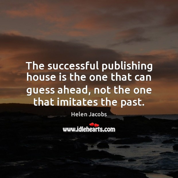 The successful publishing house is the one that can guess ahead, not Image