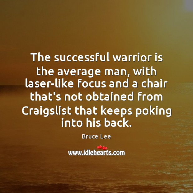 Image, The successful warrior is the average man, with laser-like focus and a