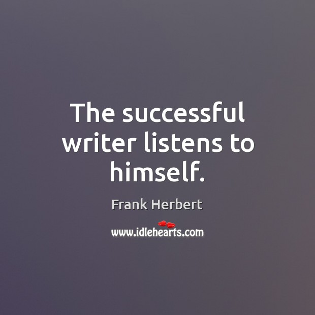 Image, The successful writer listens to himself.