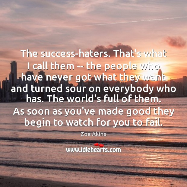 The success-haters. That's what I call them — the people who have Image