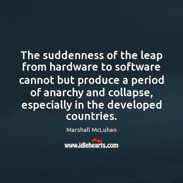 The suddenness of the leap from hardware to software cannot but produce Image