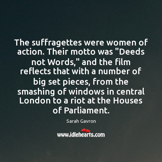 """The suffragettes were women of action. Their motto was """"Deeds not Words,"""" Image"""
