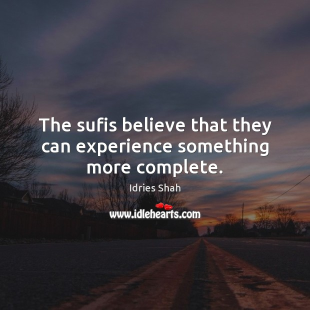 The sufis believe that they can experience something more complete. Image