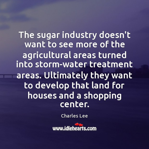 Image, The sugar industry doesn't want to see more of the agricultural areas