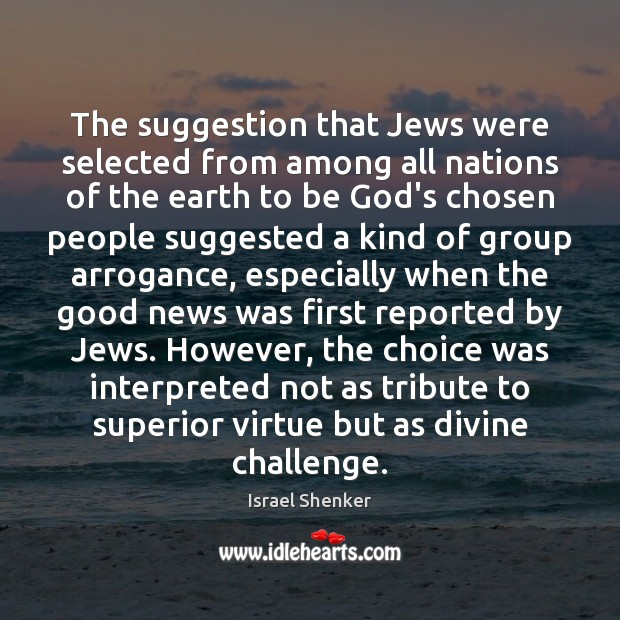 The suggestion that Jews were selected from among all nations of the Image