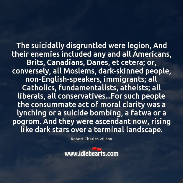 The suicidally disgruntled were legion, And their enemies included any and all Image