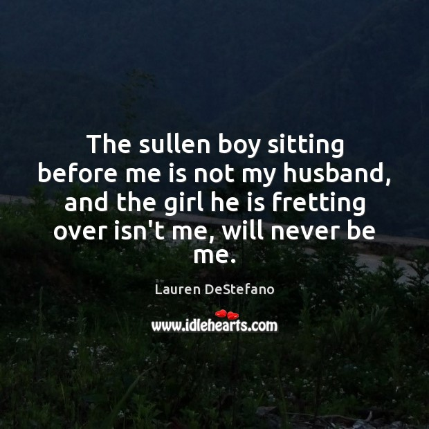 The sullen boy sitting before me is not my husband, and the Lauren DeStefano Picture Quote