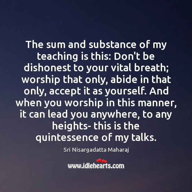 The sum and substance of my teaching is this: Don't be dishonest Teaching Quotes Image