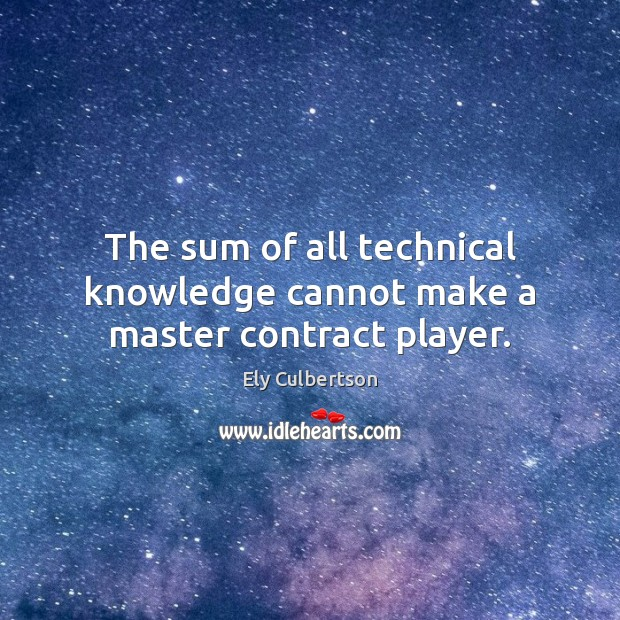 The sum of all technical knowledge cannot make a master contract player. Image
