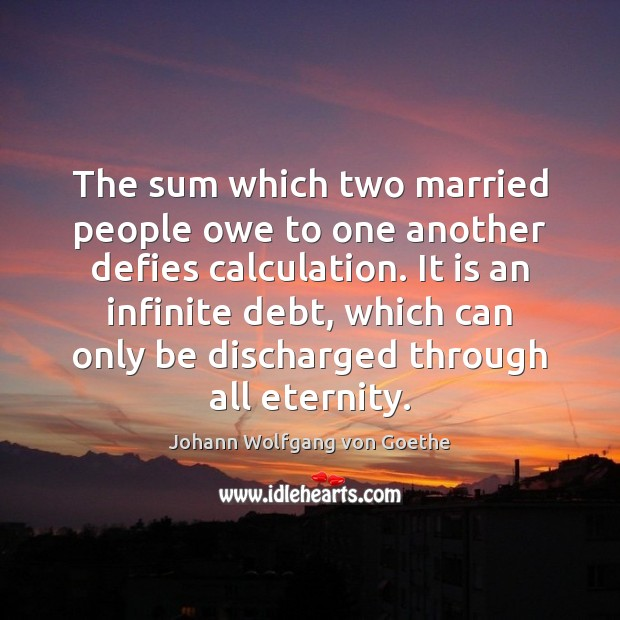The sum which two married people owe to one another defies calculation. Image