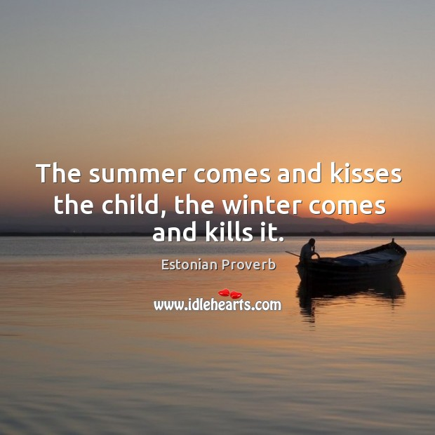 The summer comes and kisses the child, the winter comes and kills it. Estonian Proverbs Image