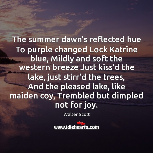 The summer dawn's reflected hue To purple changed Lock Katrine blue, Mildly Walter Scott Picture Quote