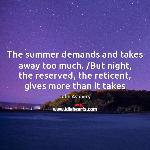 The summer demands and takes away too much. /But night, the reserved, Image