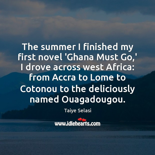 The summer I finished my first novel 'Ghana Must Go,' I Taiye Selasi Picture Quote